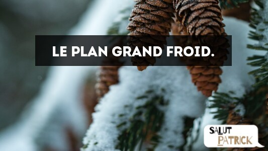 Le plan grand froid.