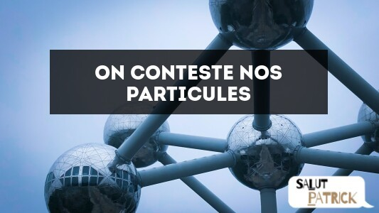 On conteste nos particules