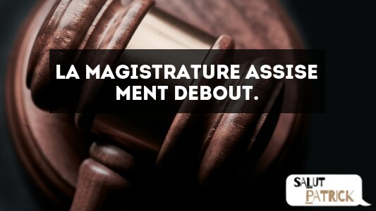 La magistrature assise ment debout.